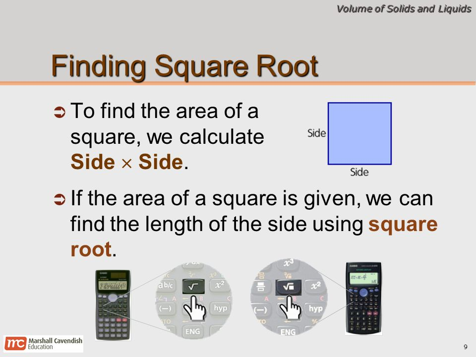 Finding Square Root To find the area of a square, we calculate Side  Side.