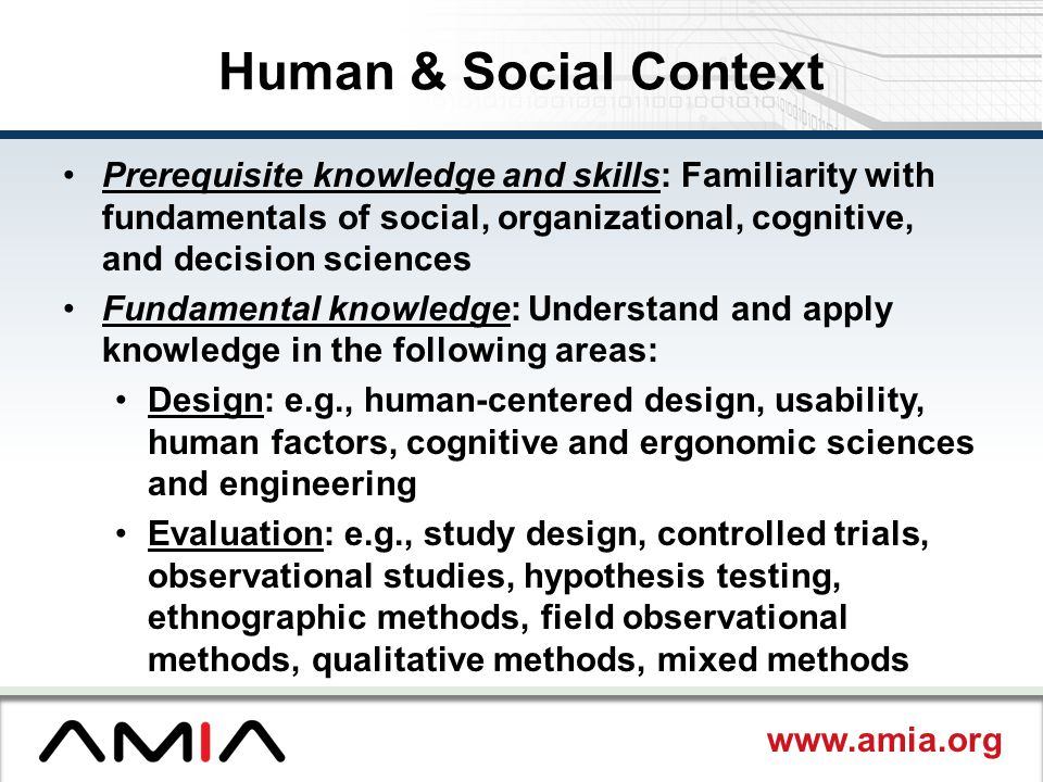 Human & Social Context Prerequisite knowledge and skills: Familiarity with fundamentals of social, organizational, cognitive, and decision sciences.