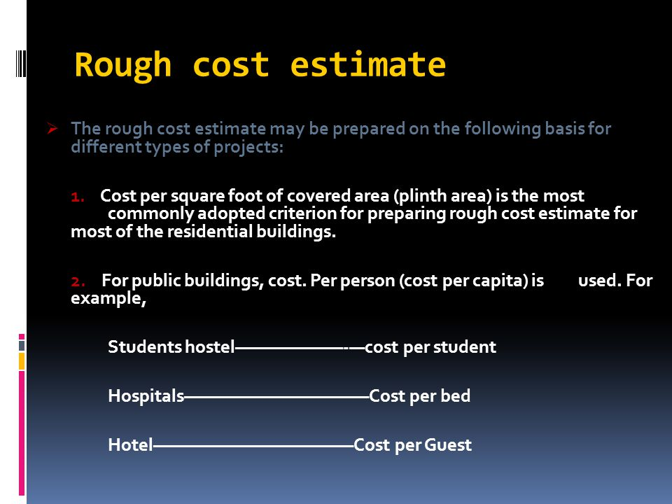 Rough cost estimate The rough cost estimate may be prepared on the following basis for different types of projects:
