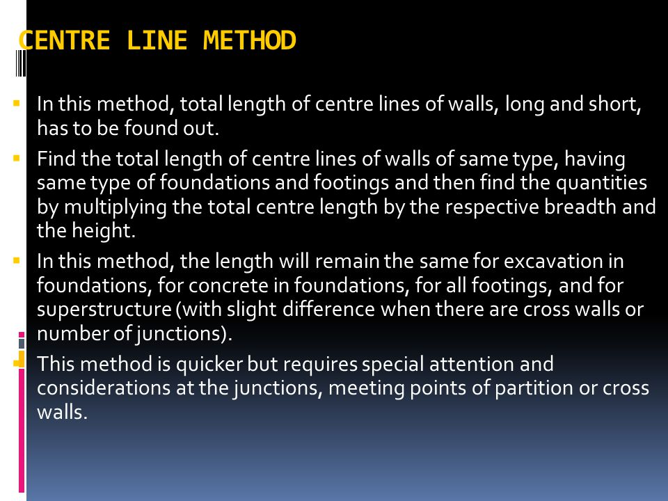 CENTRE LINE METHOD In this method, total length of centre lines of walls, long and short, has to be found out.