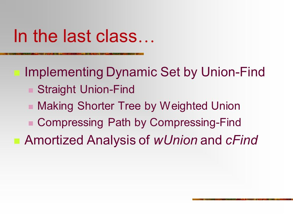 In the last class… Implementing Dynamic Set by Union-Find