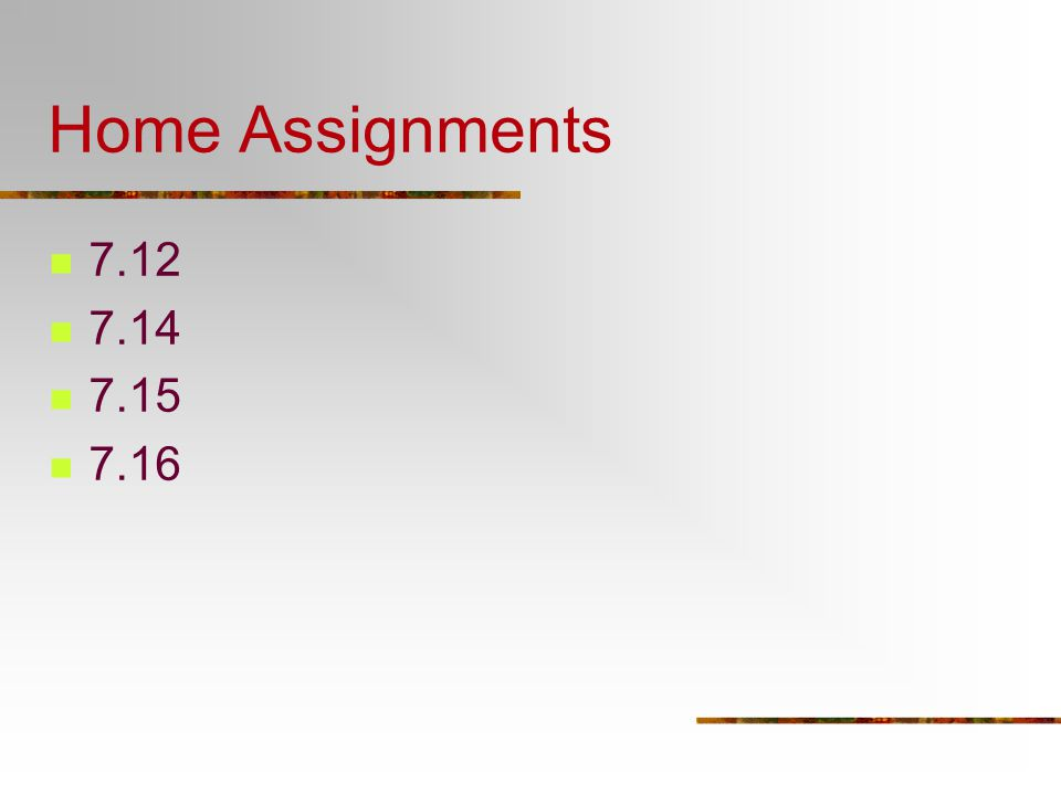 Home Assignments 7.12 7.14 7.15 7.16
