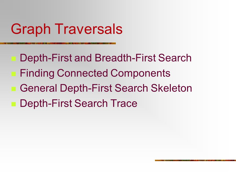Graph Traversals Depth-First and Breadth-First Search