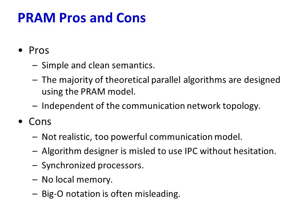 PRAM Pros and Cons Pros Cons Simple and clean semantics.
