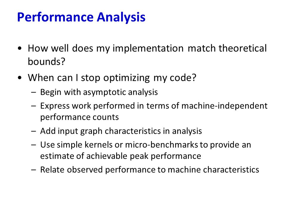 Performance Analysis How well does my implementation match theoretical bounds When can I stop optimizing my code