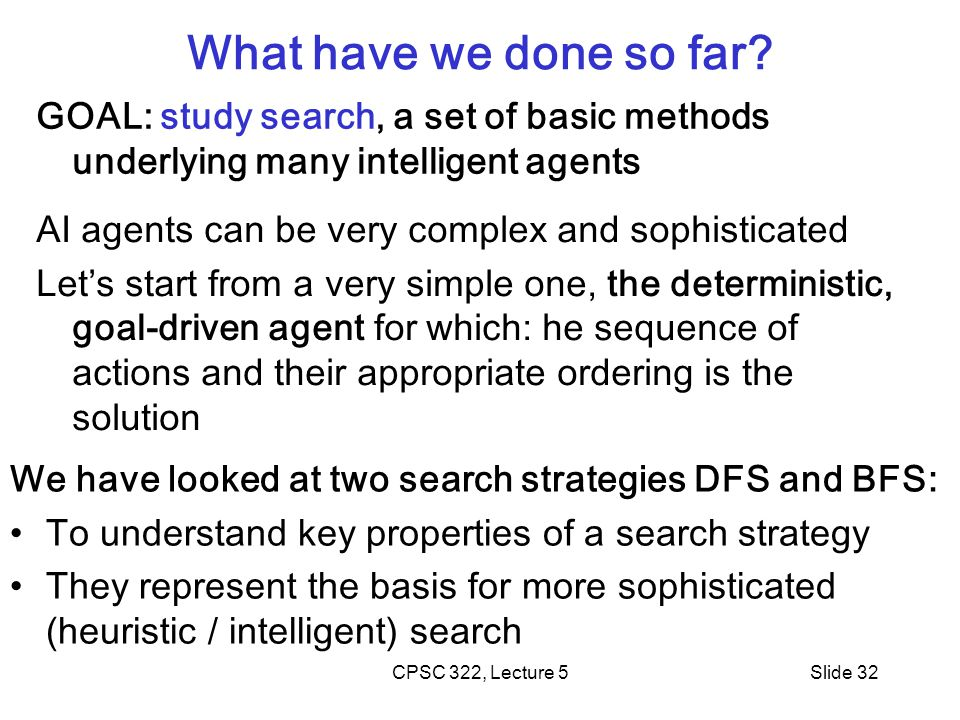 What have we done so far GOAL: study search, a set of basic methods underlying many intelligent agents.