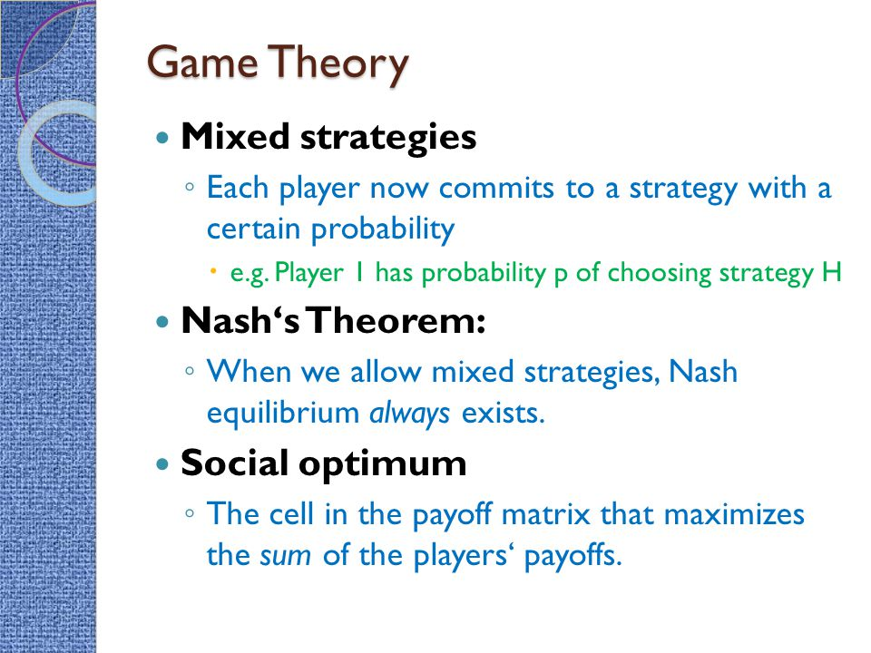 Game Theory Mixed strategies Nash's Theorem: Social optimum