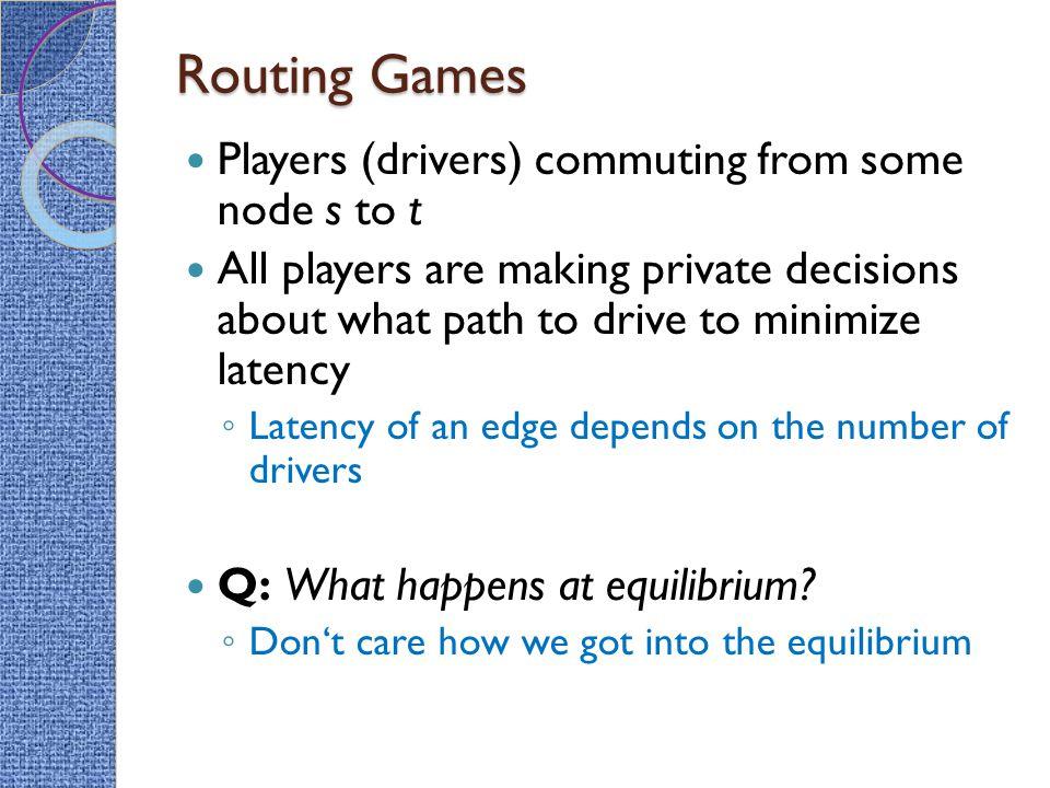 Routing Games Players (drivers) commuting from some node s to t
