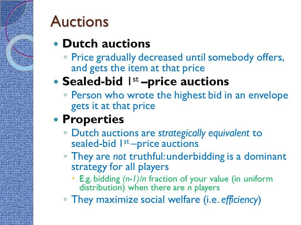 Auctions Dutch auctions Sealed-bid 1st –price auctions Properties