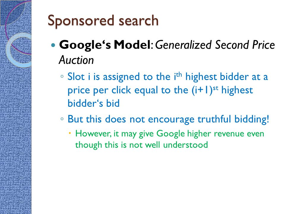 Sponsored search Google's Model: Generalized Second Price Auction