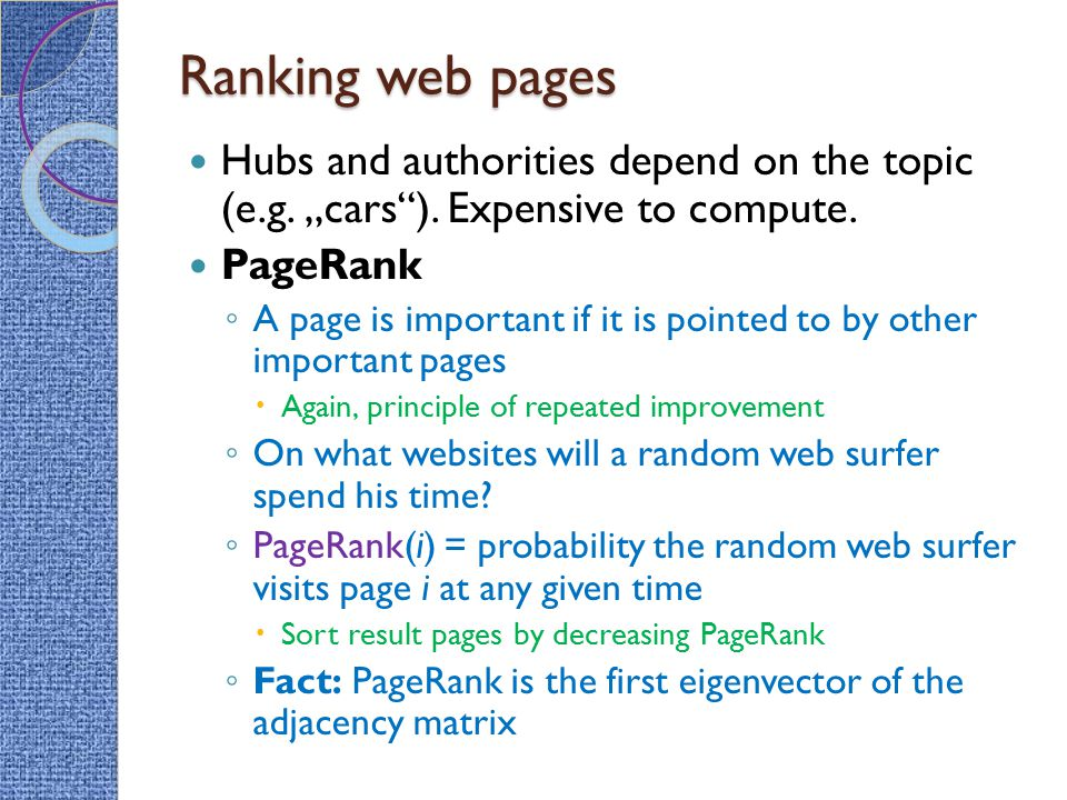 "Ranking web pages Hubs and authorities depend on the topic (e.g. ""cars ). Expensive to compute. PageRank."