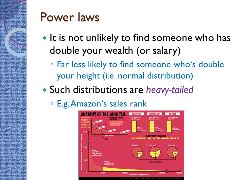 Power laws It is not unlikely to find someone who has double your wealth (or salary)