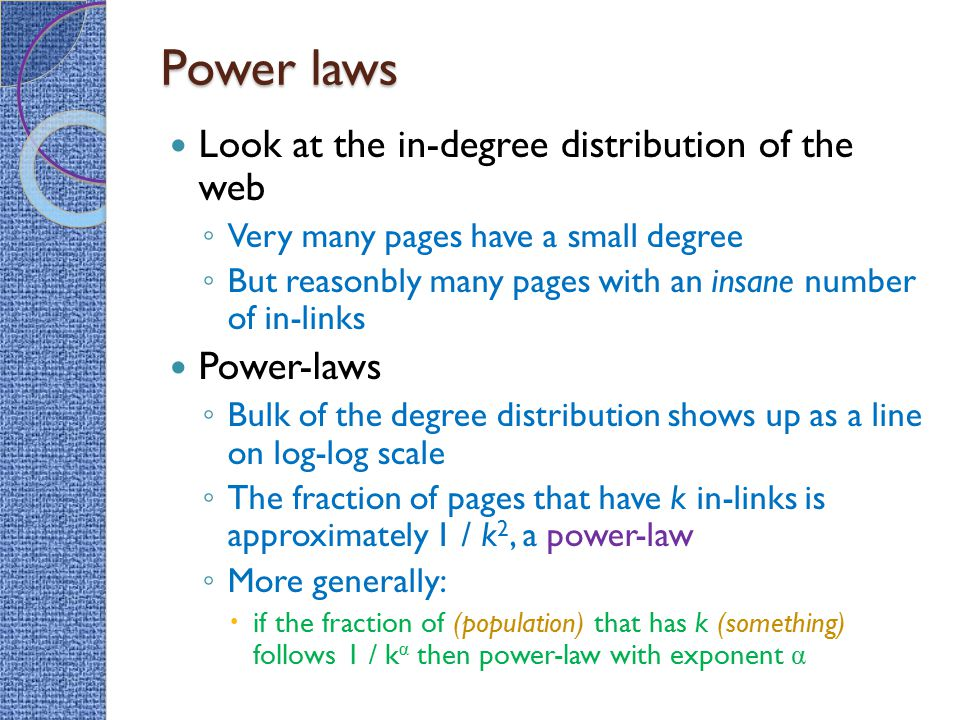 Power laws Look at the in-degree distribution of the web Power-laws