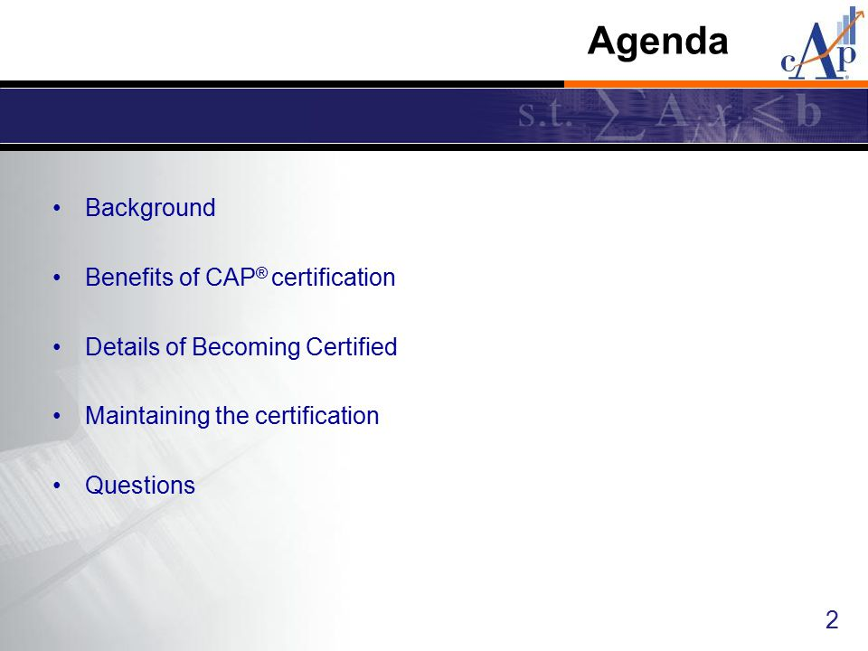 Agenda Background Benefits of CAP® certification
