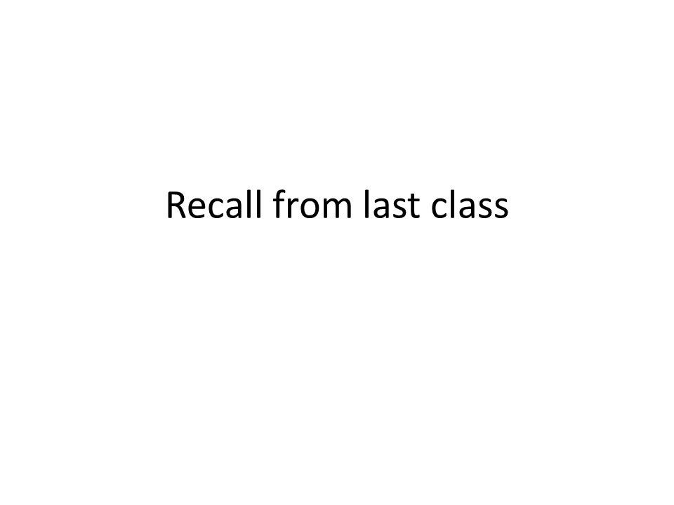 Recall from last class
