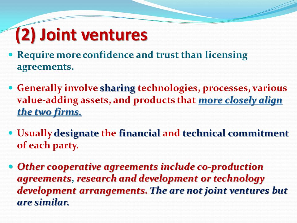 (2) Joint ventures Require more confidence and trust than licensing agreements.