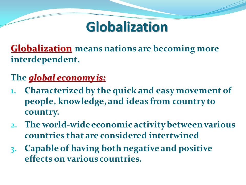 Globalization Globalization means nations are becoming more interdependent. The global economy is: