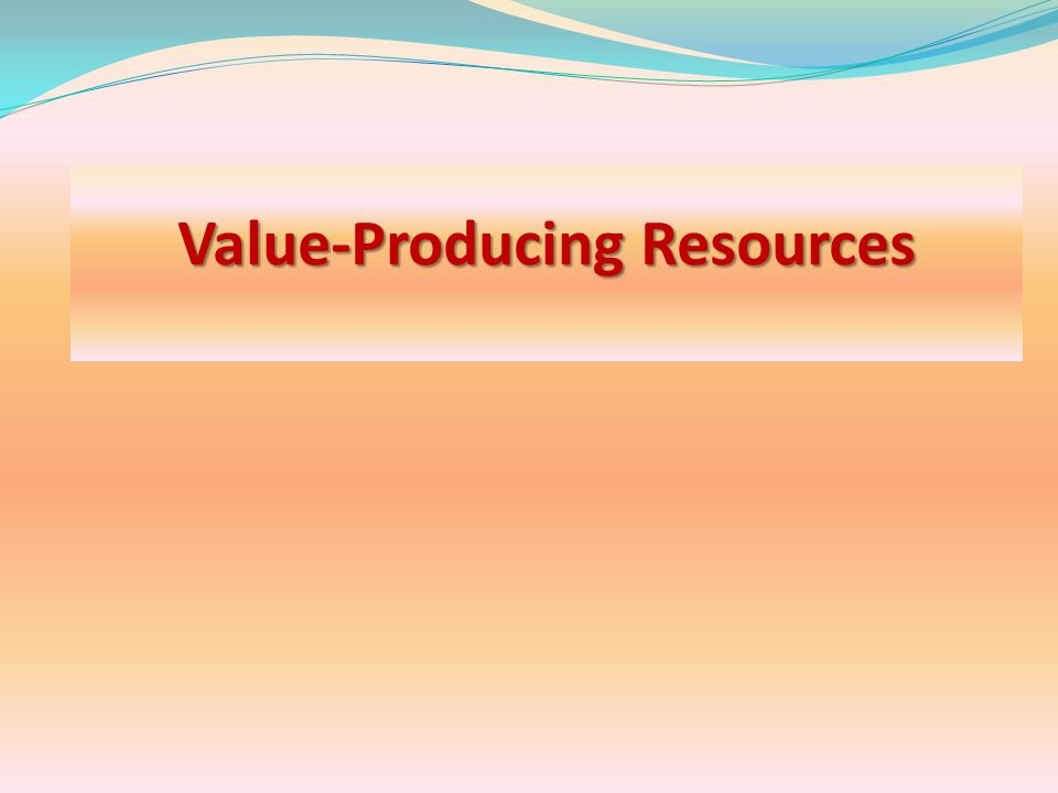 Value-Producing Resources