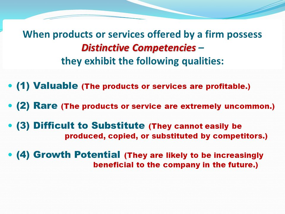 When products or services offered by a firm possess Distinctive Competencies – they exhibit the following qualities: