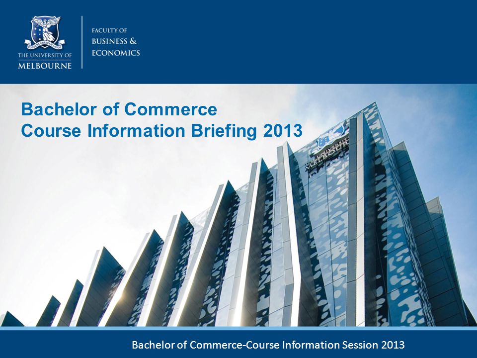 Bachelor of Commerce Course Information Briefing 2013