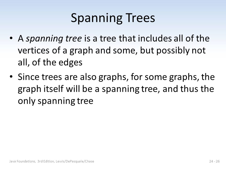 Spanning Trees A spanning tree is a tree that includes all of the vertices of a graph and some, but possibly not all, of the edges.