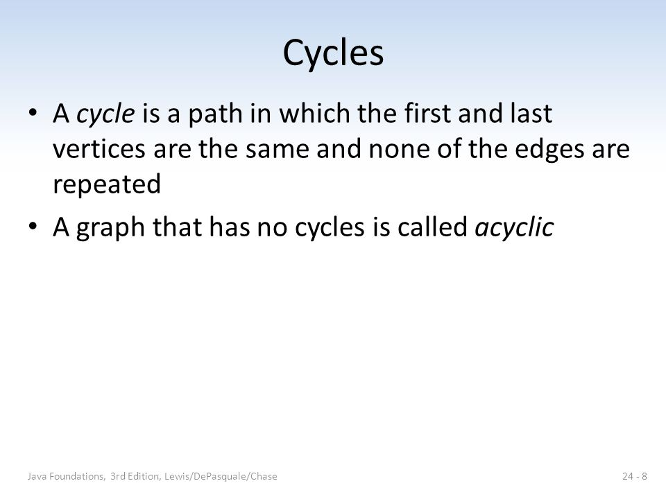 Cycles A cycle is a path in which the first and last vertices are the same and none of the edges are repeated.
