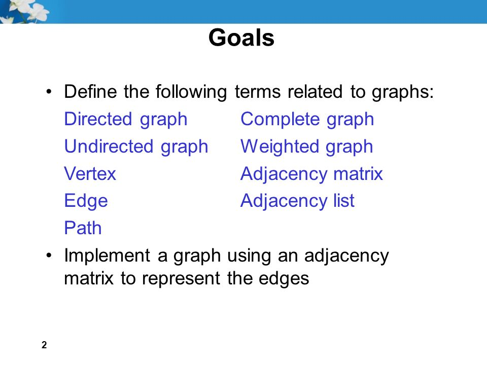 Goals Define the following terms related to graphs: