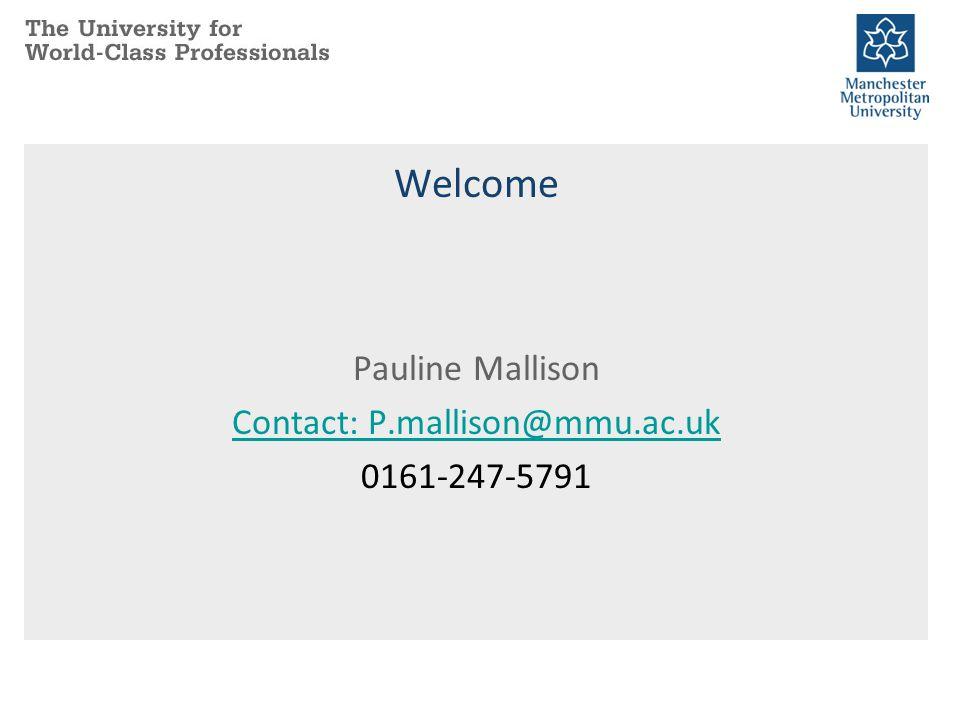 Pauline Mallison Contact: P.mallison@mmu.ac.uk 0161-247-5791