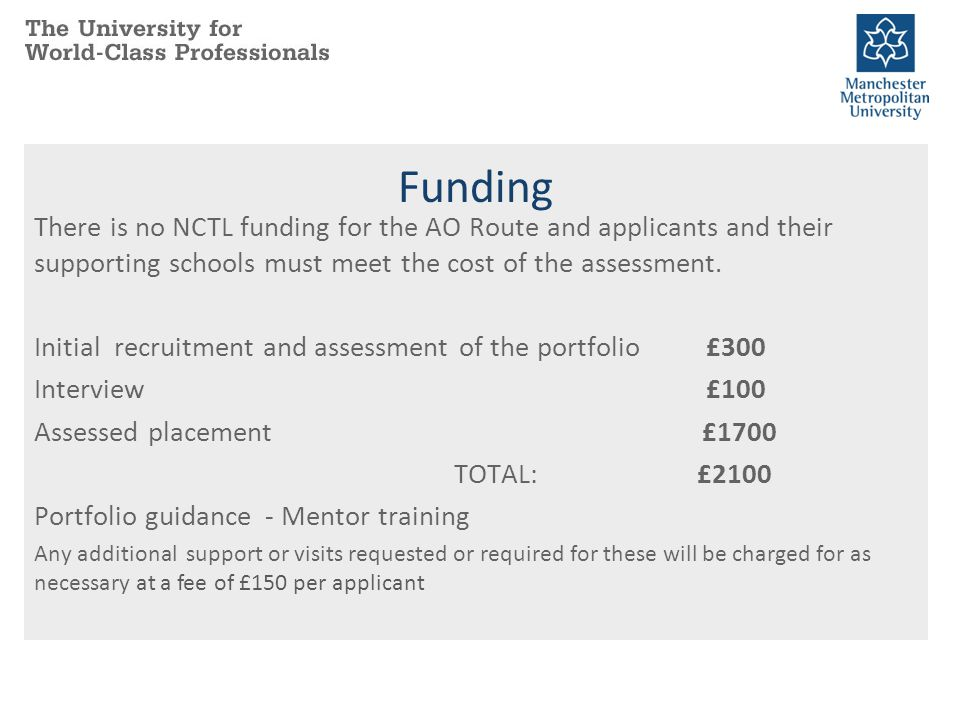 Funding There is no NCTL funding for the AO Route and applicants and their supporting schools must meet the cost of the assessment.