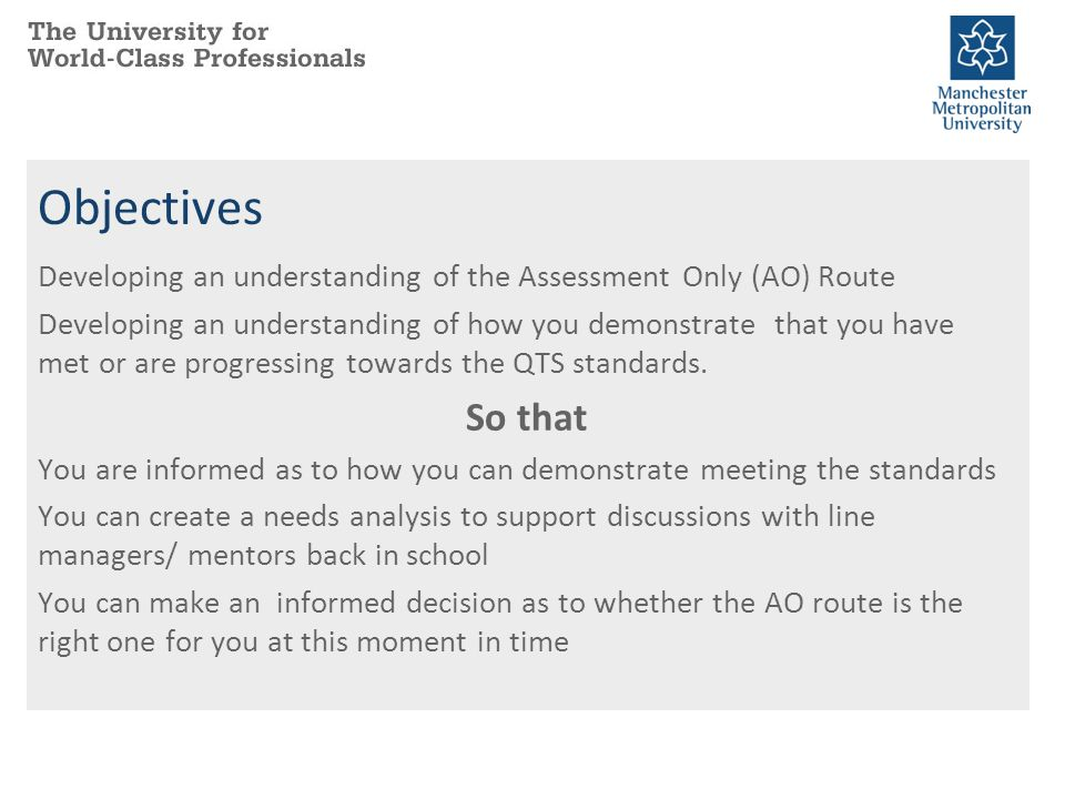Objectives Developing an understanding of the Assessment Only (AO) Route.