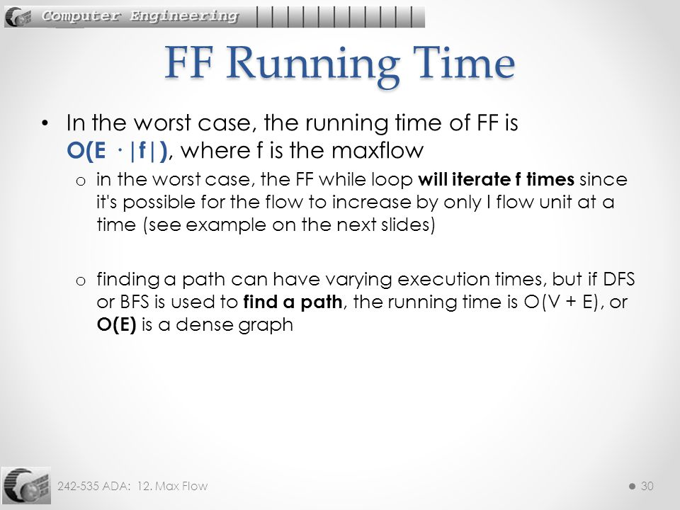 FF Running Time In the worst case, the running time of FF is O(E · |f|), where f is the maxflow.