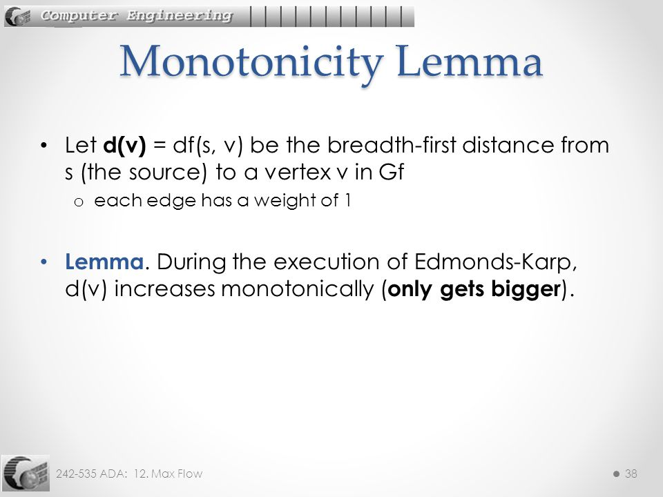 Monotonicity Lemma Let d(v) = df(s, v) be the breadth-first distance from s (the source) to a vertex v in Gf.