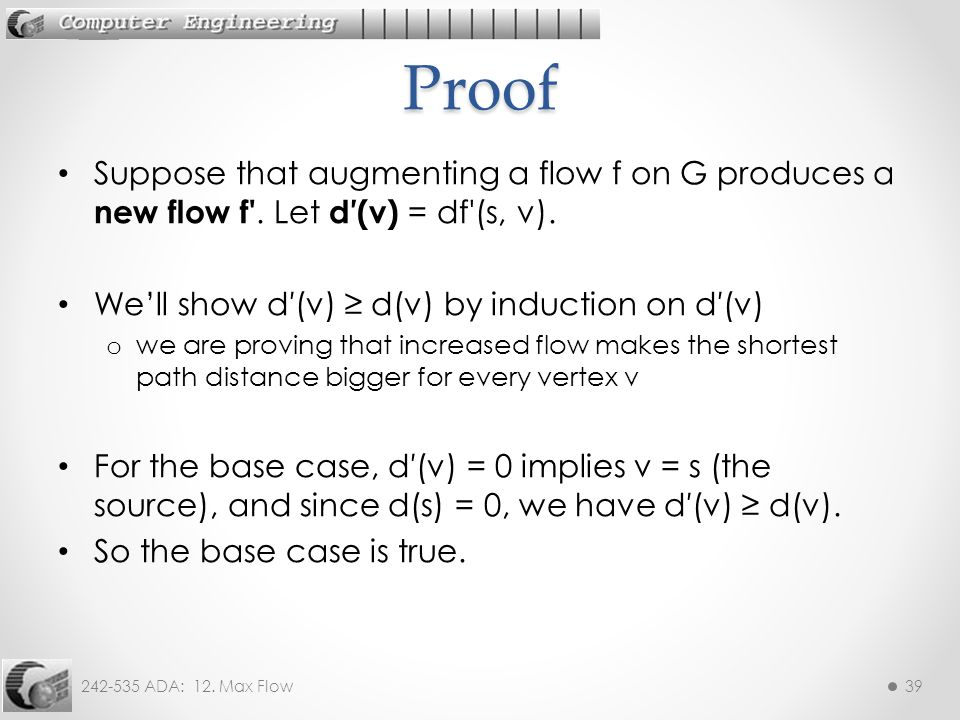 Proof Suppose that augmenting a flow f on G produces a new flow f . Let d′(v) = df (s, v). We'll show d′(v) ≥ d(v) by induction on d′(v)