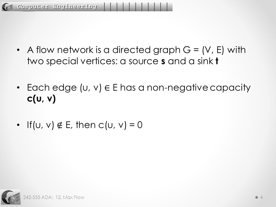 A flow network is a directed graph G = (V, E) with two special vertices: a source s and a sink t