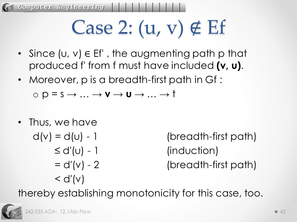 Case 2: (u, v) ∉ Ef Since (u, v) ∈ Ef , the augmenting path p that produced f from f must have included (v, u).