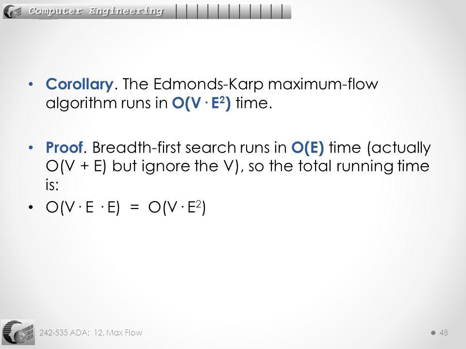 Corollary. The Edmonds-Karp maximum-flow algorithm runs in O(V· E2) time.