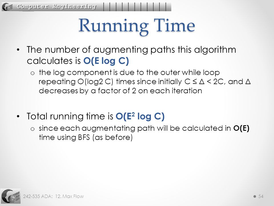 Running Time The number of augmenting paths this algorithm calculates is O(E log C)