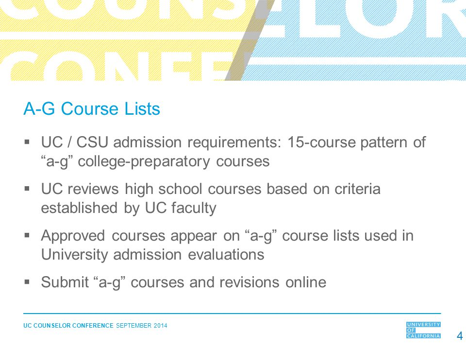 A-G Course Lists UC / CSU admission requirements: 15-course pattern of a-g college-preparatory courses.