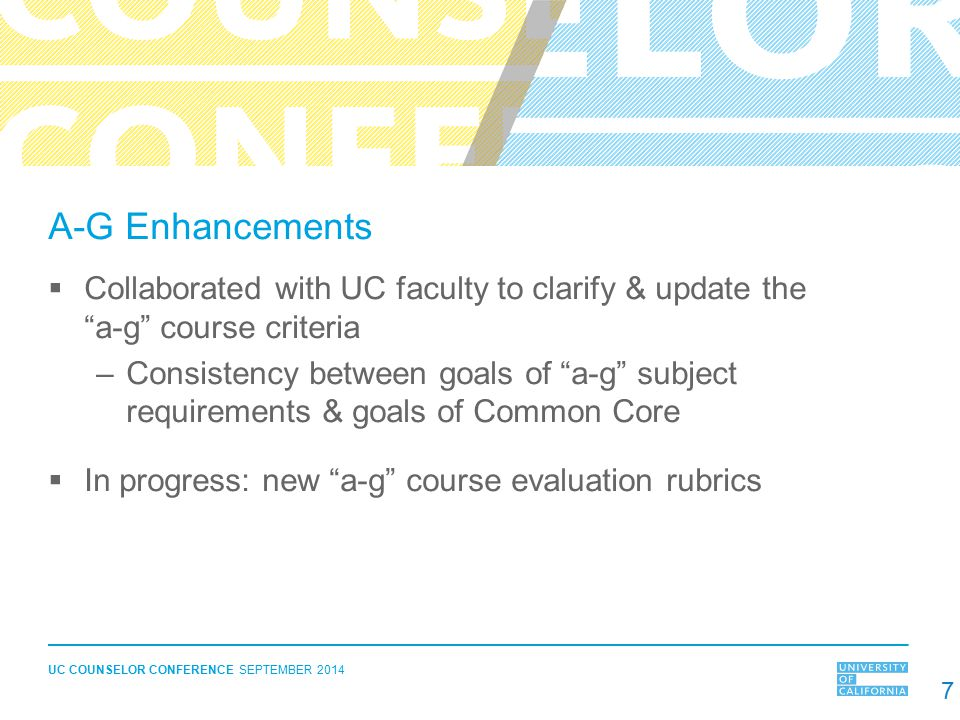 A-G Enhancements Collaborated with UC faculty to clarify & update the a-g course criteria.