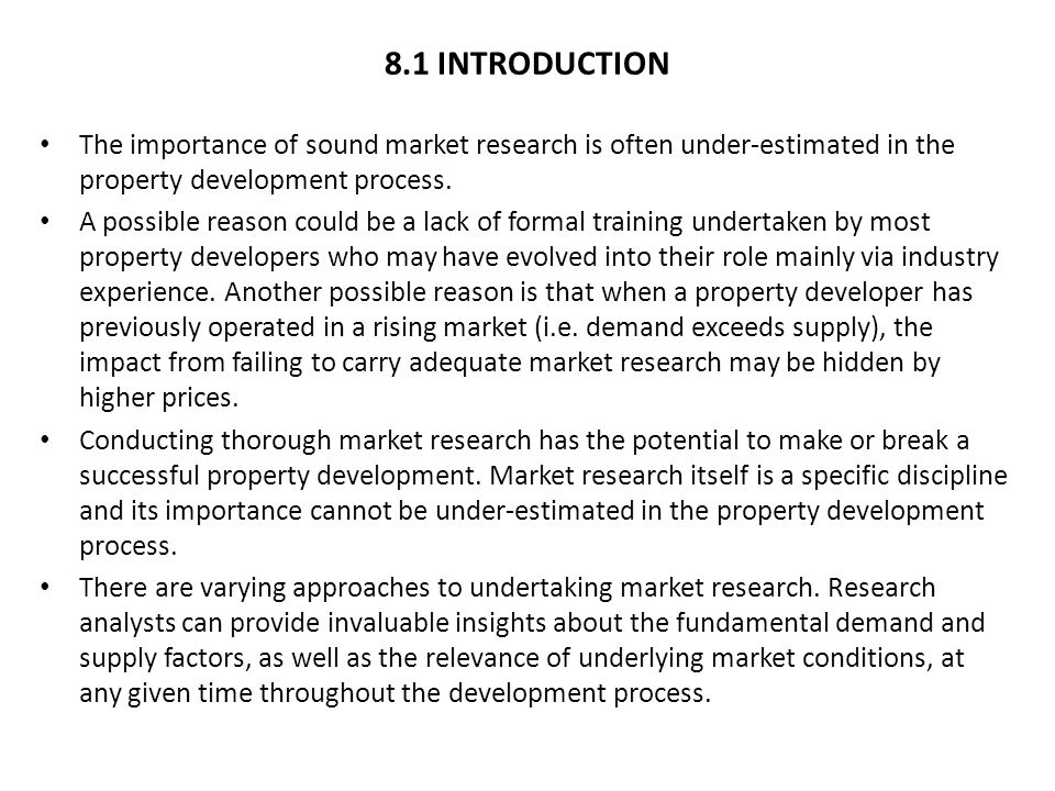 8.1 INTRODUCTION The importance of sound market research is often under-estimated in the property development process.