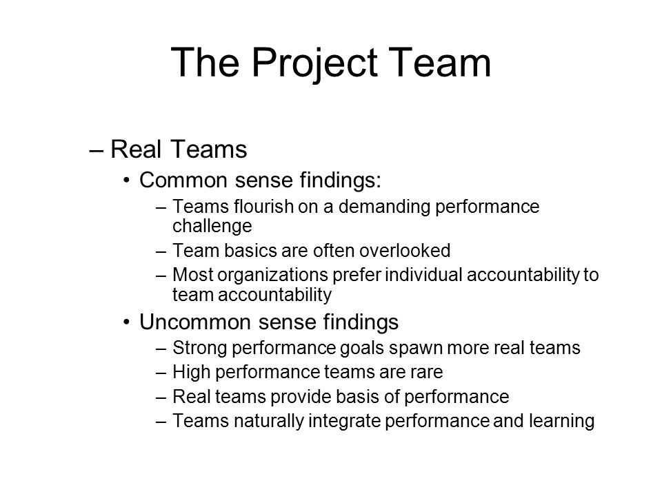 The Project Team Real Teams Common sense findings: