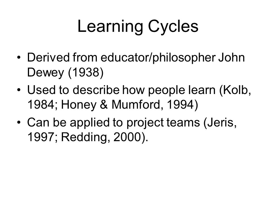 Learning Cycles Derived from educator/philosopher John Dewey (1938)
