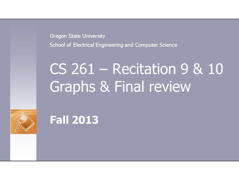 CS 261 – Recitation 9 & 10 Graphs & Final review