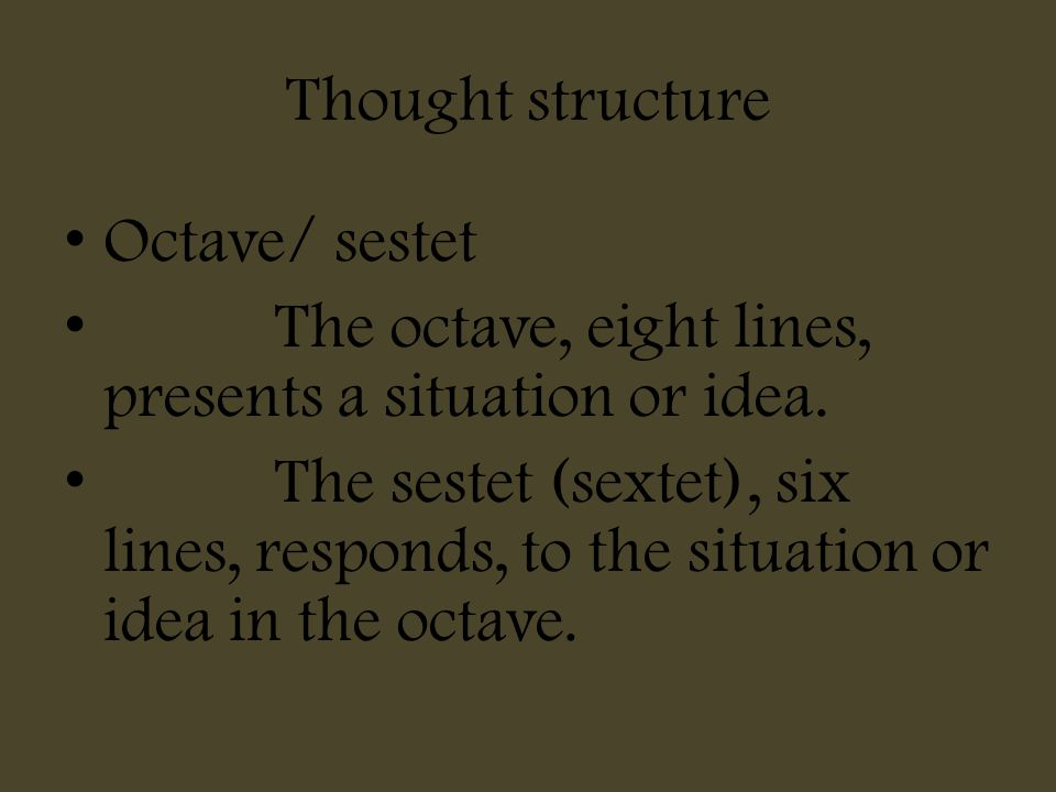 Thought structure Octave/ sestet. The octave, eight lines, presents a situation or idea.