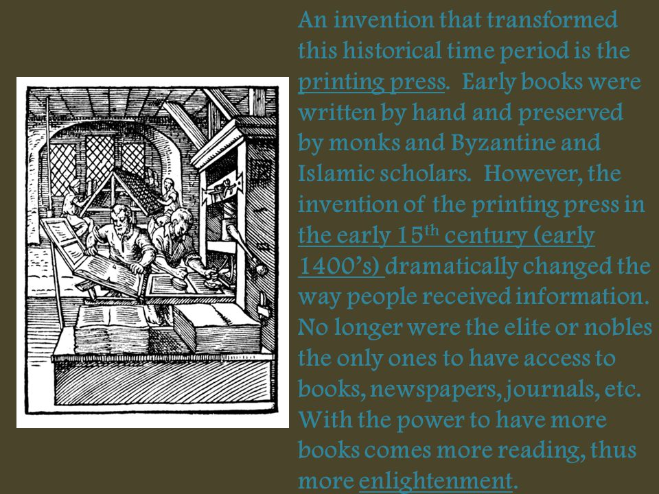 An invention that transformed this historical time period is the printing press.