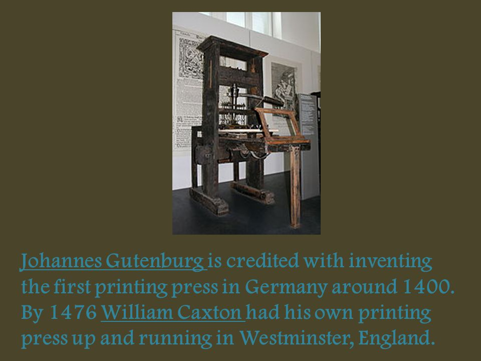 Johannes Gutenburg is credited with inventing the first printing press in Germany around 1400.