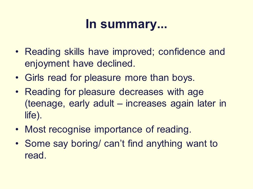 In summary... Reading skills have improved; confidence and enjoyment have declined. Girls read for pleasure more than boys.