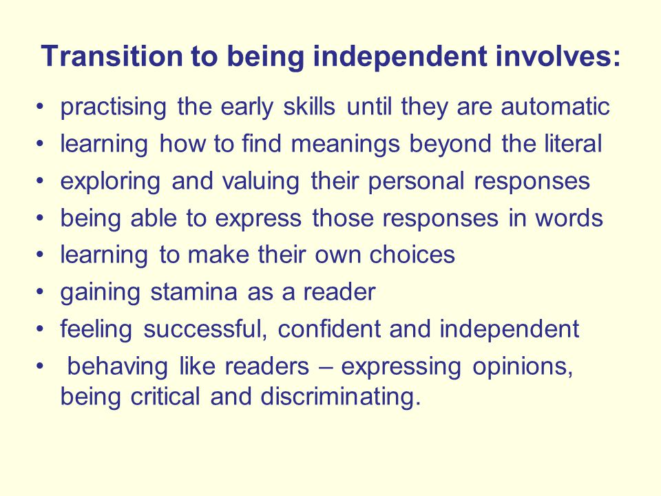 Transition to being independent involves: