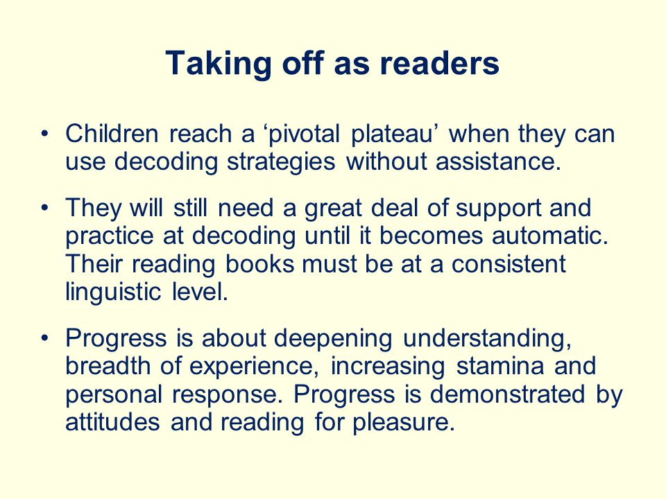 Taking off as readers Children reach a 'pivotal plateau' when they can use decoding strategies without assistance.