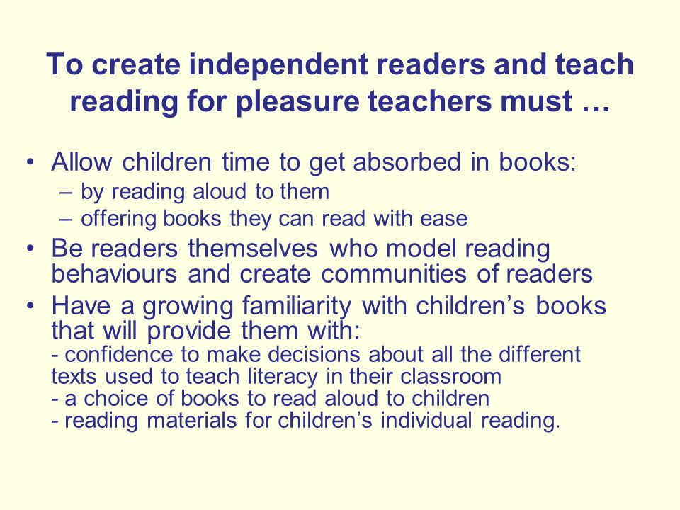 To create independent readers and teach reading for pleasure teachers must …